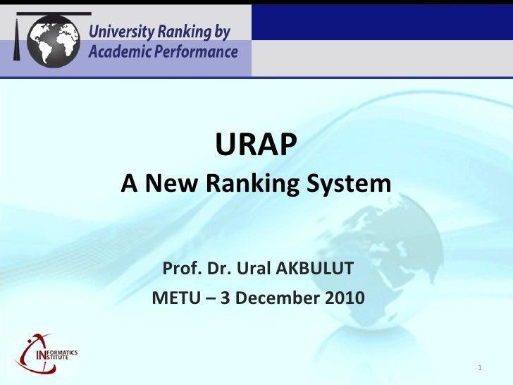 URAP A New Ranking System Prof. Dr. Ural AKBULUT METU – 3 December 2010