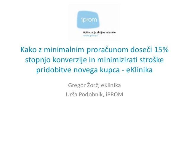 Kako z minimalnim proračunom doseči 15% stopnjo konverzije in minimizirati stroške    pridobitve novega kupca - eKlinika  ...