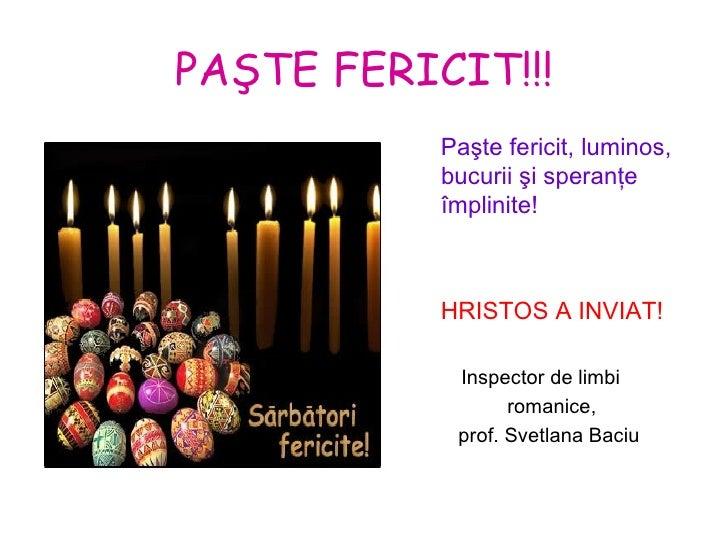 P AŞTE FERICIT!!! <ul><li>Paşte fericit, luminos, bucurii şi speranţe împlinite!   </li></ul><ul><li>HRISTOS A INVIAT!  </...