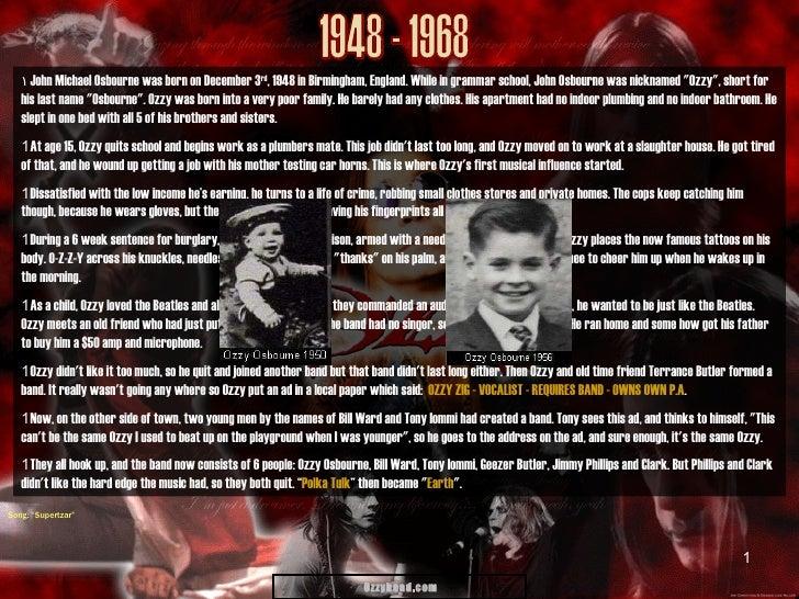 <ul><li>John Michael Osbourne was born on December 3 rd , 1948 in Birmingham, England. While in grammar school, John Osbou...