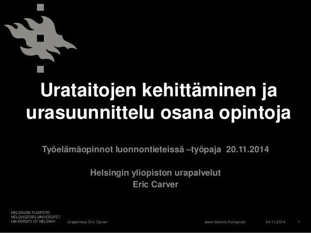 Urataitojen kehittäminen ja  urasuunnittelu osana opintoja  Työelämäopinnot luonnontieteissä –työpaja 20.11.2014  Helsingi...
