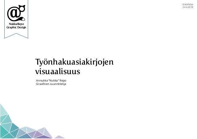 """NukkaRepo Graphic Design Työnhakuasiakirjojen visuaalisuus Annukka """"Nukka"""" Repo Graafinen suunnittelija Uratehdas 24.4.2018"""