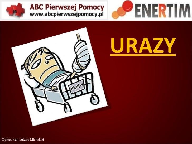 URAZY Opracował: Łukasz Michalski