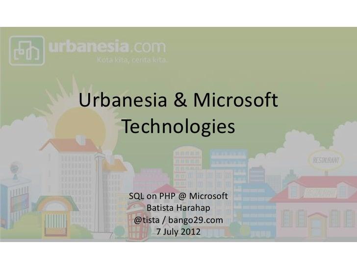 Urbanesia & Microsoft    Technologies     SQL on PHP @ Microsoft         Batista Harahap      @tista / bango29.com        ...