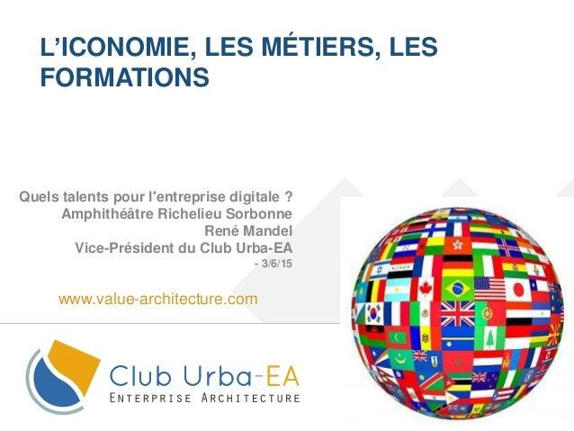 1 www.value-architecture.com L'ICONOMIE, LES MÉTIERS, LES FORMATIONS Quels talents pour l'entreprise digitale ? Amphithéât...