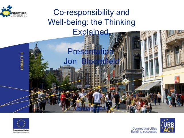 Co-responsibility and Well-being: the Thinking Explained. Presentation Jon Bloomfield January 2011