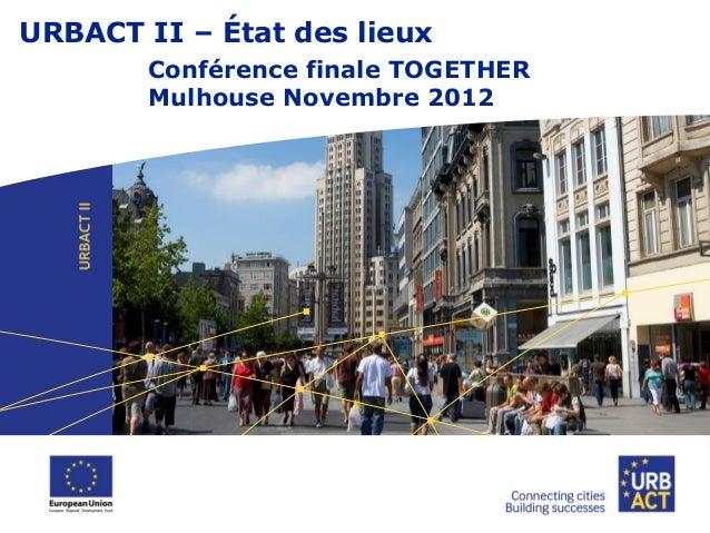 URBACT II – État des lieux Conférence finale TOGETHER Mulhouse Novembre 2012