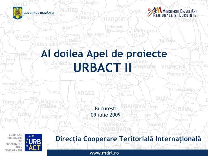 Al doilea Apel de proiecte       URBACT II               Bucureşti             09 iulie 2009   Direcţia Cooperare Teritor...