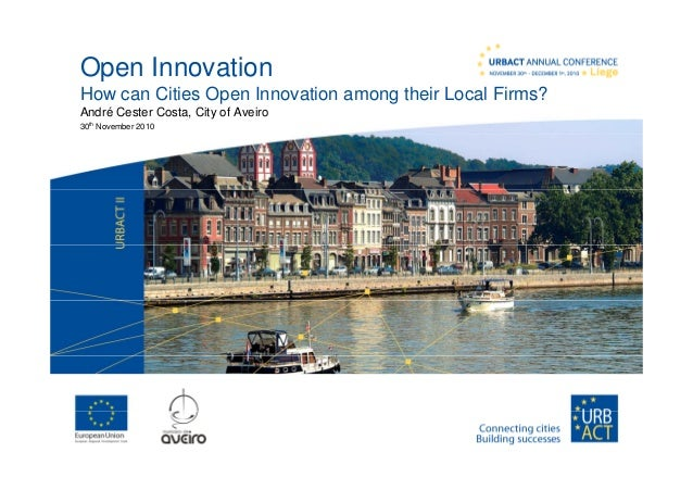 Open Innovationp How can Cities Open Innovation among their Local Firms? André Cester Costa, City of Aveiro 30th November ...