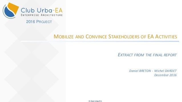 © Club Urba-EA MOBILIZE AND CONVINCE STAKEHOLDERS OF EA ACTIVITIES EXTRACT FROM THE FINAL REPORT Daniel BRETON - Michel DA...