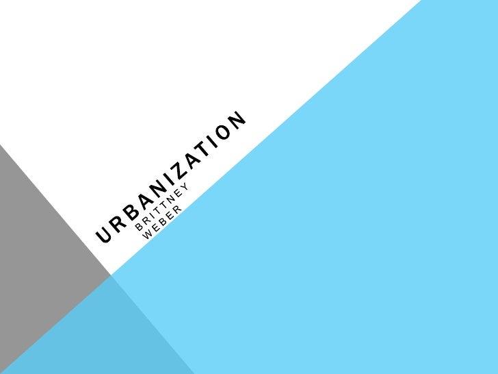 Urbanization<br />Brittney weber<br />