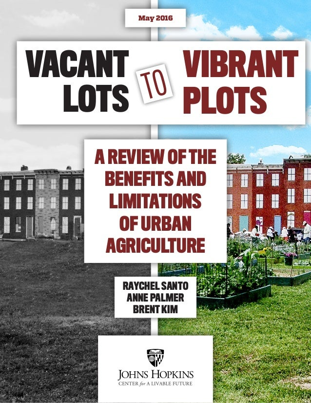 RAYCHEL SANTO ANNE PALMER BRENT KIM May 2016 AREVIEWOFTHE BENEFITS AND LIMITATIONS OF URBAN AGRICULTURE TO VIBRANT PLOTS V...