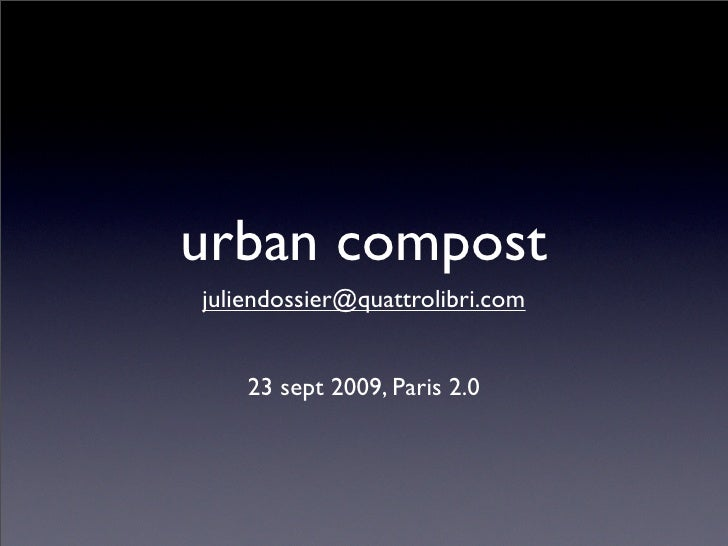 urban compost juliendossier@quattrolibri.com       23 sept 2009, Paris 2.0