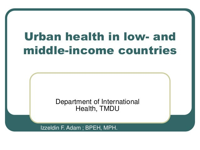 Urban health in low- and middle-income countries  Department of International Health, TMDU Izzeldin F. Adam ; BPEH, MPH.