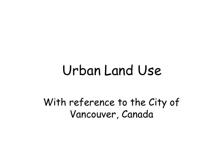 Urban Land Use With reference to the City of Vancouver, Canada
