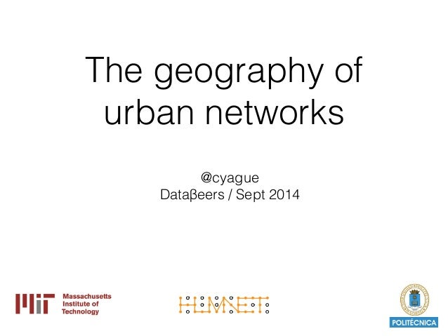 The geography of  urban networks  @cyague  Dataβeers / Sept 2014