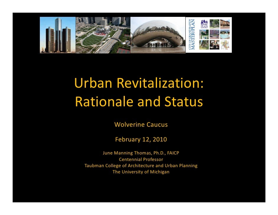 UrbanRevitalization: RationaleandStatus               WolverineCaucus                February12,2010         JuneMa...