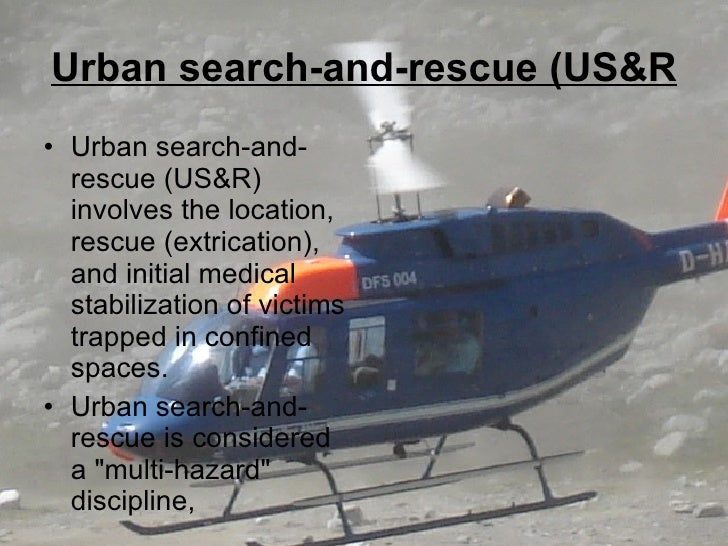 Urban search-and-rescue (US&R <ul><li>Urban search-and-rescue (US&R) involves the location, rescue (extrication), and init...