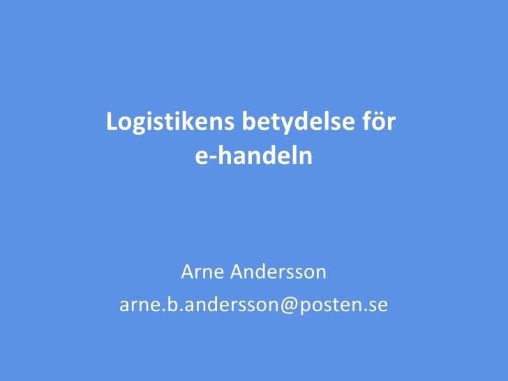 02/11/11 Logistikens betydelse för  e-handeln Arne Andersson [email_address]