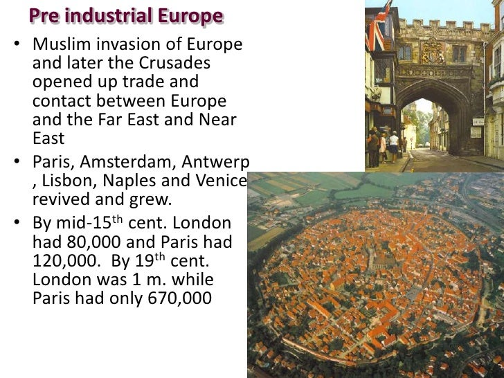 Pre industrial Europe• Muslim invasion of Europe  and later the Crusades  opened up trade and  contact between Europe  and...