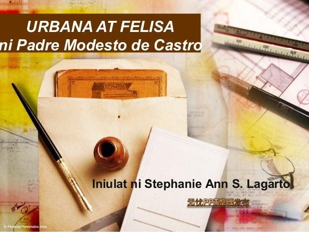 URBANA AT FELISAni Padre Modesto de Castro           Iniulat ni Stephanie Ann S. Lagarto