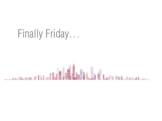 Finally Friday…