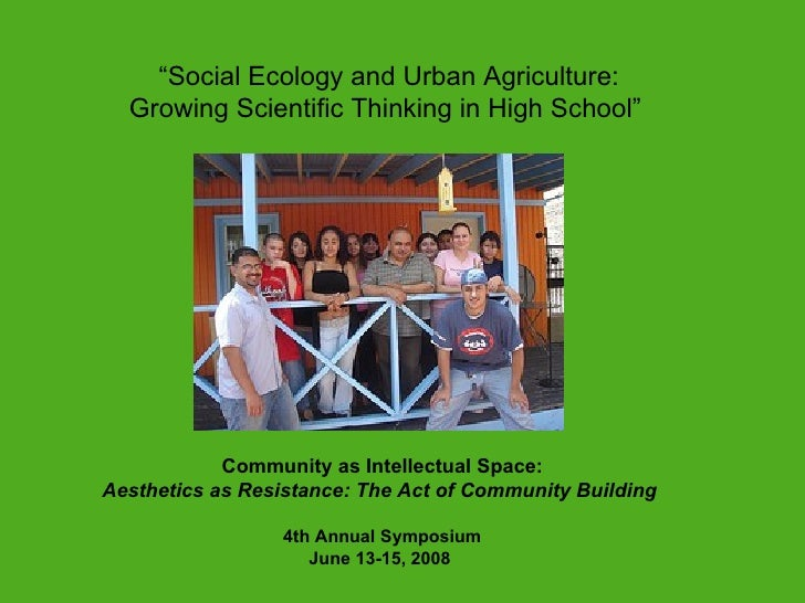 """presented """" Social Ecology and Urban Agriculture:   Growing Scientific Thinking in High School""""  Community as Intellectual..."""