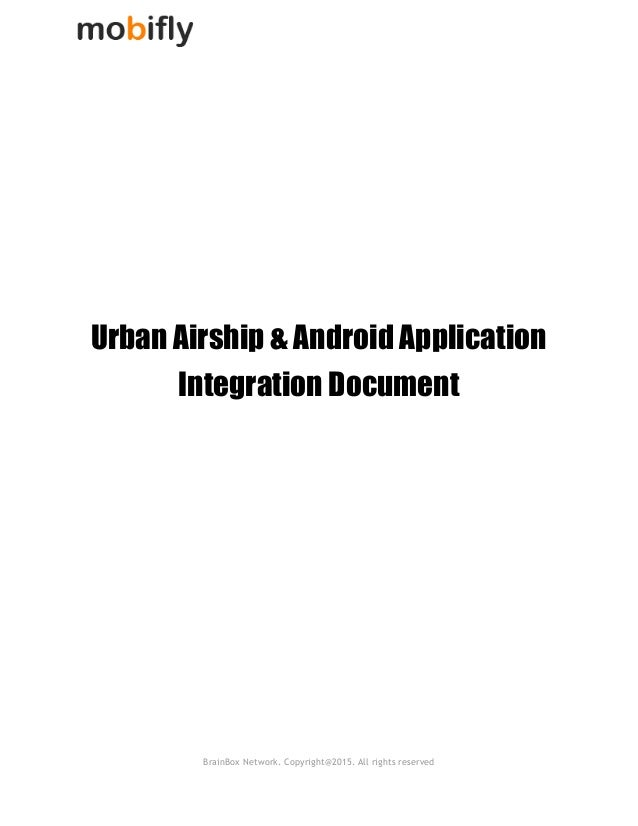 Urban Airship & Android Application Integration Document BrainBox Network. Copyright@2015. All rights ...