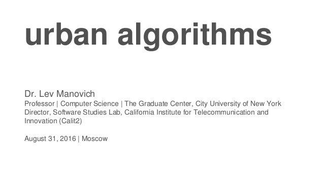 urban algorithms Dr. Lev Manovich Professor | Computer Science | The Graduate Center, City University of New York Director...
