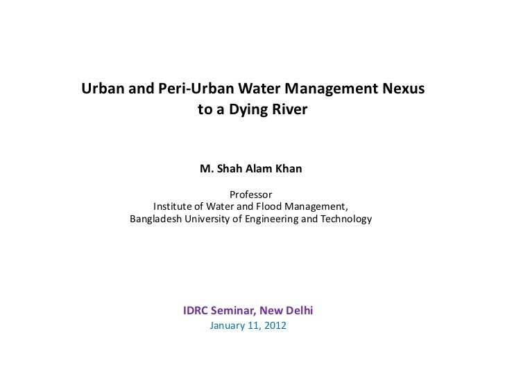 Urban and Peri-Urban Water Management Nexus                to a Dying River                    M. Shah Alam Khan          ...