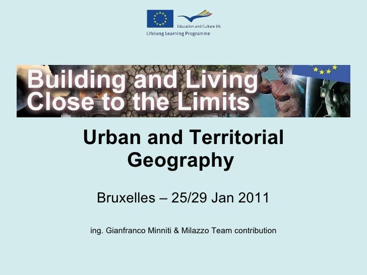 Urban and Territorial Geography  ing. Gianfranco Minniti & Milazzo Team contribution Bruxelles – 25/29 Jan 2011