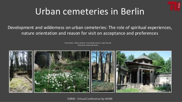 Tanja Straka | Maren Mischo | Konstantin Petrick | Ingo Kowarik Technische Universität Berlin Urban cemeteries in Berlin D...
