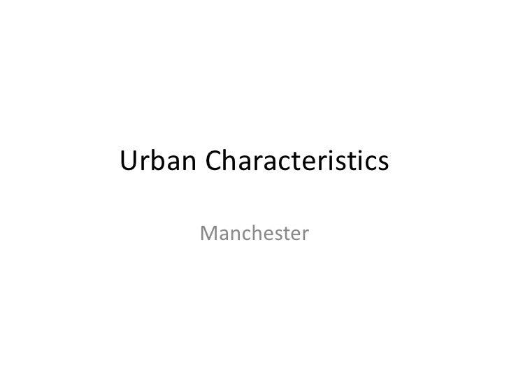 Urban Characteristics<br />Manchester<br />
