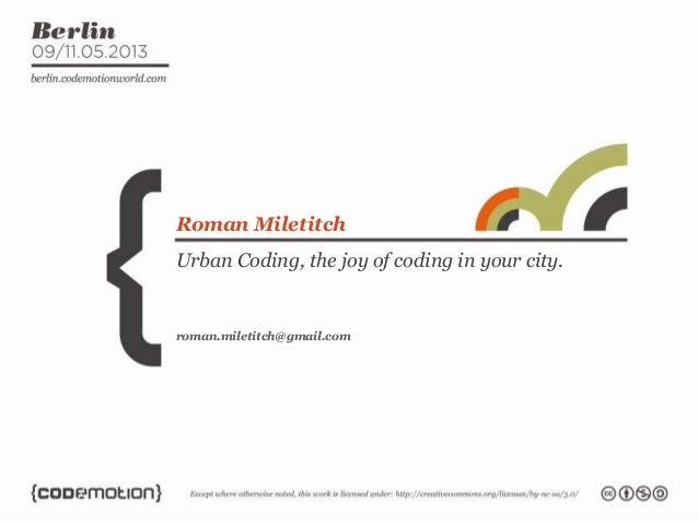 Urban Coding, the joy of coding in your city.Roman Miletitchroman.miletitch@gmail.com