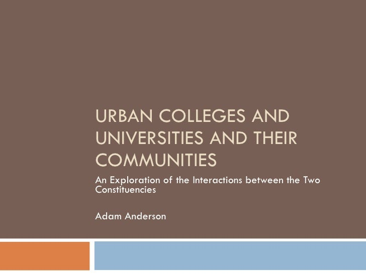 URBAN COLLEGES AND UNIVERSITIES AND THEIR COMMUNITIES An Exploration of the Interactions between the Two Constituencies Ad...