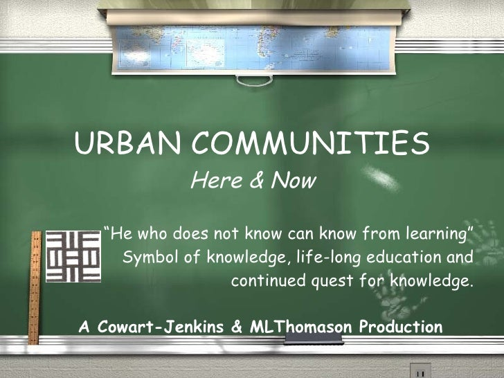 "URBAN COMMUNITIES Here & Now "" He who does not know can know from learning"" Symbol of knowledge, life-long education and c..."