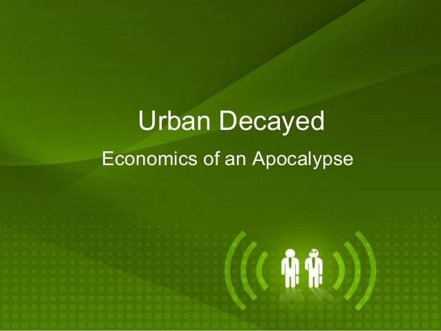 Urban Decayed Economics of an Apocalypse