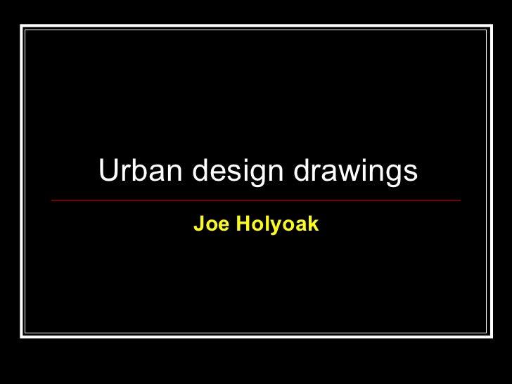 Urban design drawings Joe Holyoak