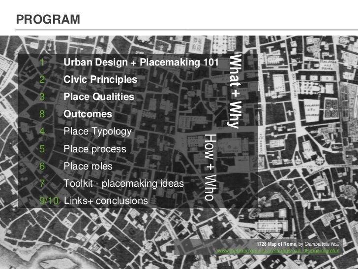 PROGRAM                                                 What + Why  1    Urban Design + Placemaking 101  2    Civic Princi...