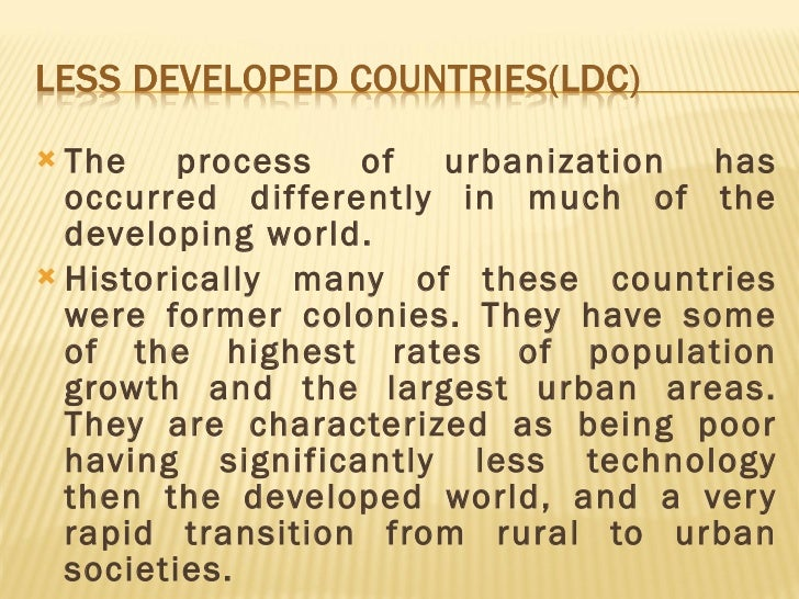 impact of urbanization on third world countries Free essay: urbanization and its effect on third world living conditions urbanization is the spreading of cities into less populated agricultural areas most.
