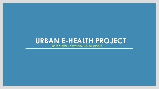 URBAN E-HEALTH PROJECTSanta Marta Community, Rio de Janiero