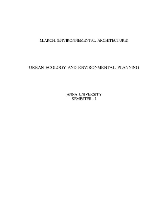 M.ARCH. (ENVIRONNEMENTAL ARCHITECTURE) URBAN ECOLOGY AND ENVIRONMENTAL PLANNING ANNA UNIVERSITY SEMESTER - I