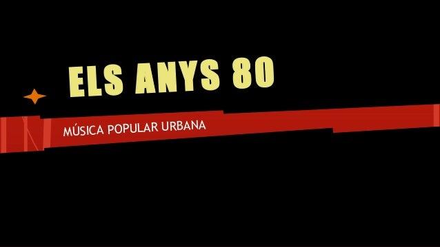 ELS ANYS 80 MÚSICA POPULAR URBANA