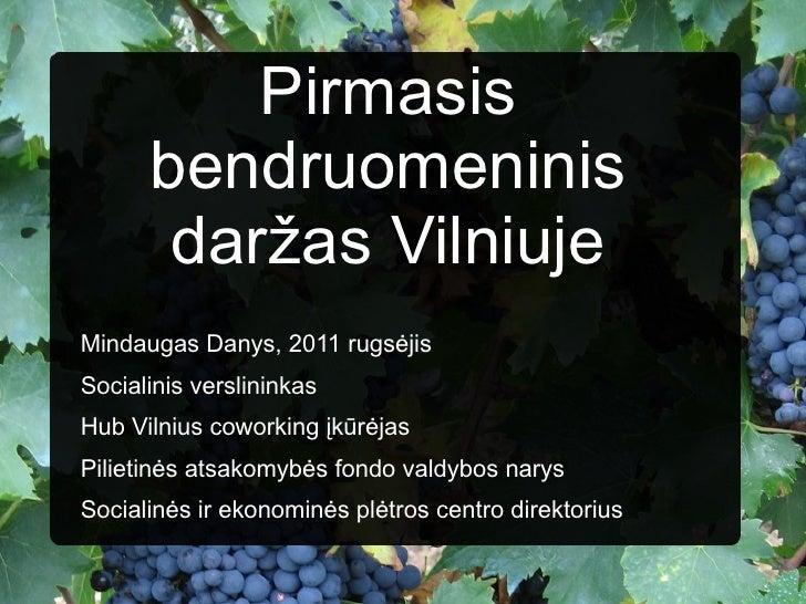 Pirmasis bendruomeninis daržas Vilniuje <ul>Mindaugas Danys, 2011 rugsėjis <li>Socialinis verslininkas