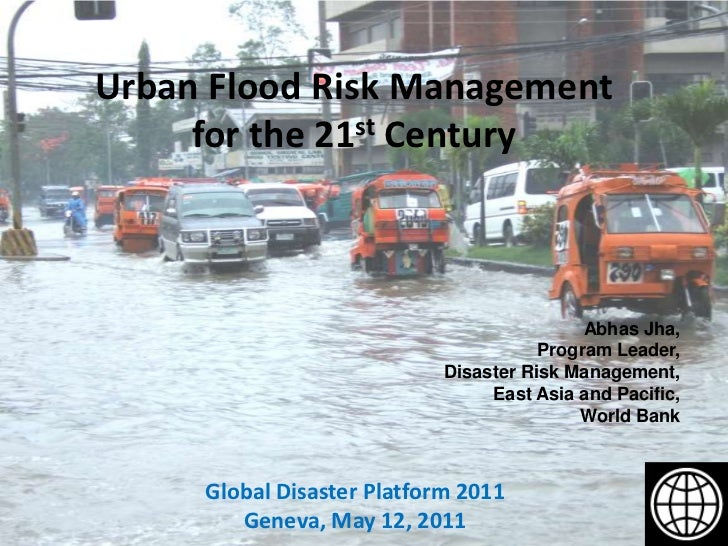 Urban Flood Risk Management for the 21st Century<br />AbhasJha,Program Leader, Disaster Risk Management,East Asia and Paci...