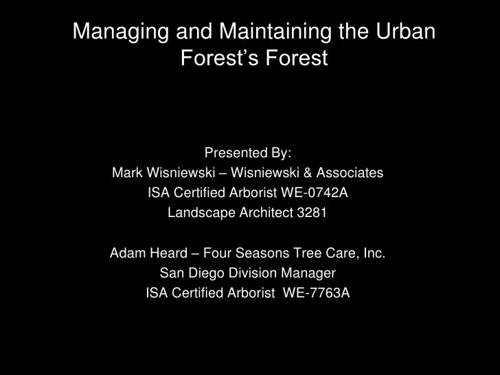Managing and Maintaining the Urban Forest's Forest<br />Presented By:<br />Mark Wisniewski – Wisniewski & Associates<br />...