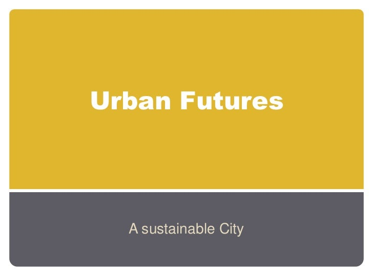 Urban Futures  A sustainable City