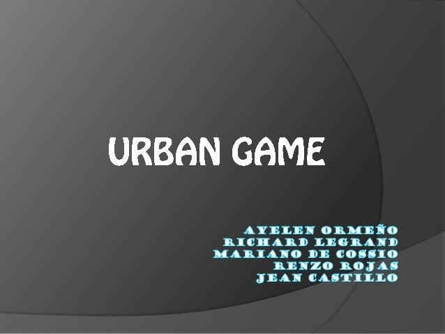 Urban game   Juegos urbanos se juegan con la ciudad como telón de fondo, ya sea en zonas urbanas individuales o múltiples...