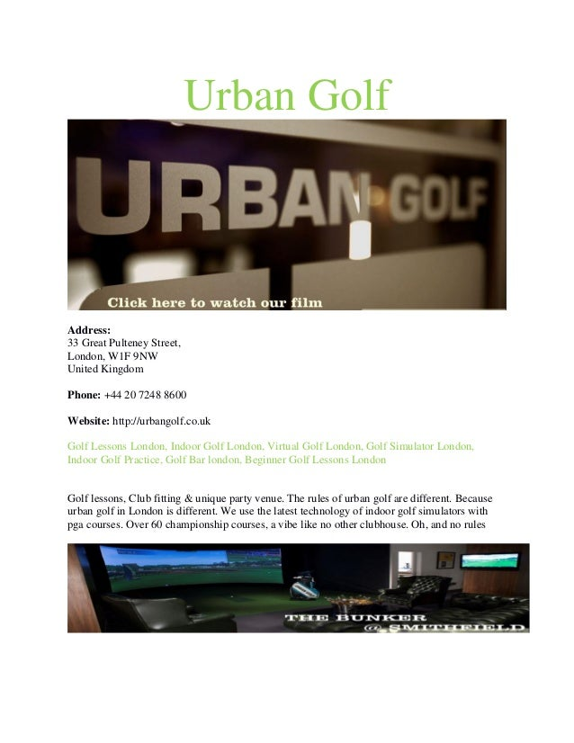 Urban Golf Address: 33 Great Pulteney Street, London, W1F 9NW United Kingdom Phone: +44 20 7248 8600 Website: http://urban...