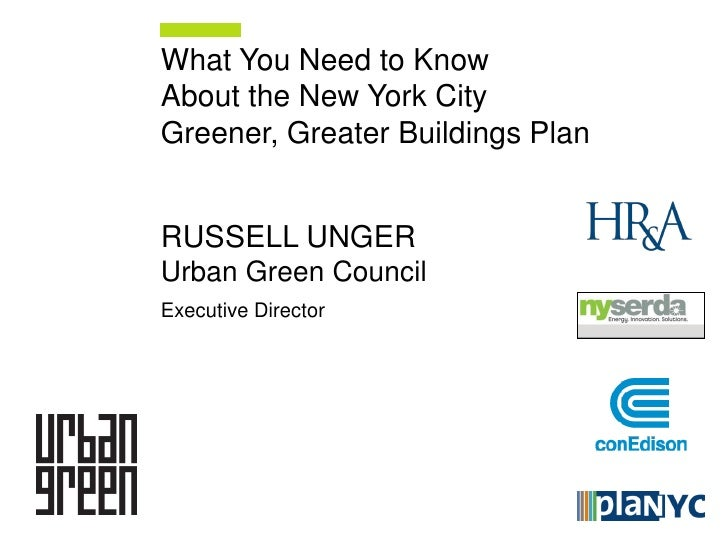 What You Need to KnowAbout the New York CityGreener, Greater Buildings PlanRUSSELL UNGERUrban Green CouncilExecutive Direc...